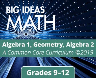 Big Ideas Math: Algebra 1, Geometry, Algebra 2 Common Core Curriculum