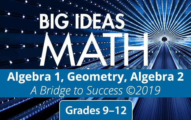 Big Ideas Math®: A Bridge to Success – Algebra 1, Geometry, Algebra
