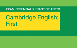 Exam Essentials: Cambridge First Practice Tests – NGL ELT