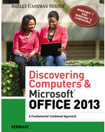 Discovering Computers & Microsoft® Office 2013: A Fundamental Combined Approach